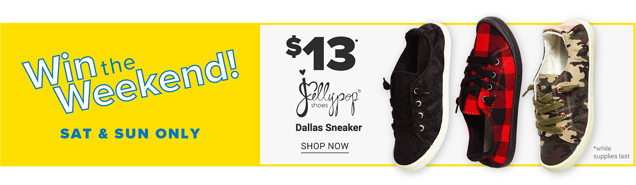 Win the Weekend. Saturday & Sunday Only. An assortment of fashion sneakers in a variety of colors, prints & styles. $13 Jellypop Dallas sneakers. Shop now.