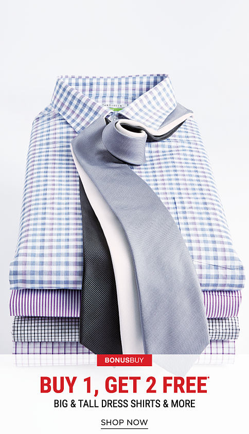 A stack of folded dress shirts & ties in a variety of colors & patterns. Bonus Buy. Buy 1, Get 2 Free big & tall dress shirts & more. Free items must be of equal or lesser value. Shop now.