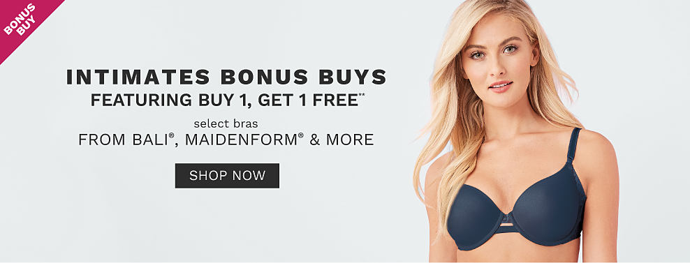 A woman wearing a navy bra. Bonus Buy. Intimates Bonus Buys featuring Buy 1, Get 1 Free select bras from Bali, Maidenform & more. Free or discounted items must be of equal or lesser value. Shop now.