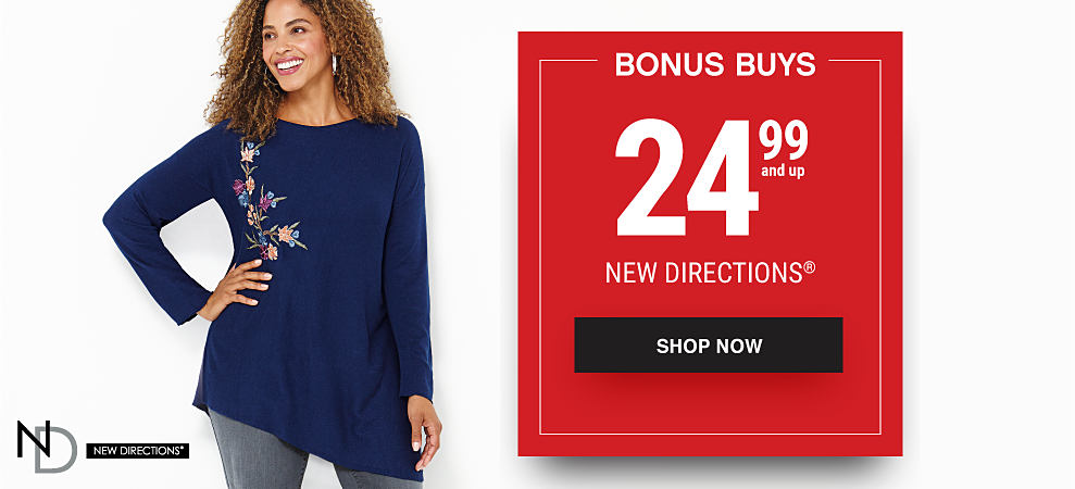 A woman wearing faded blue jeans & a blue top with floral detail. Bonus Buys. 24.99 & up women's plus styles featuring New Directions. Shop now.