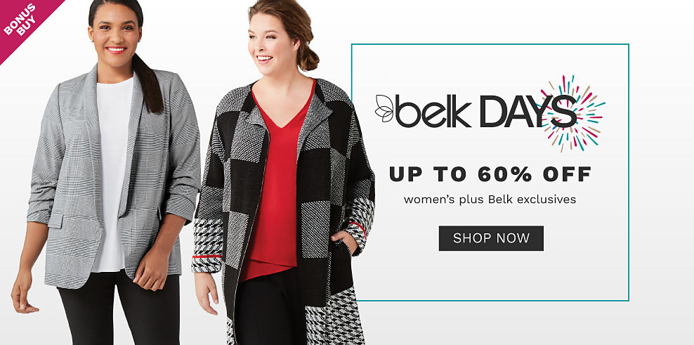 A woman wearing a black & white plaid blazer over a white top & blue jeans standing next to a woman wearing a half black & gray colorblock pattern & half black & white houndstooth pattern open front sweater & black pants. Belk Days. Bonus Buy. Up to 60% off women's plus Belk exclusives. Shop now.