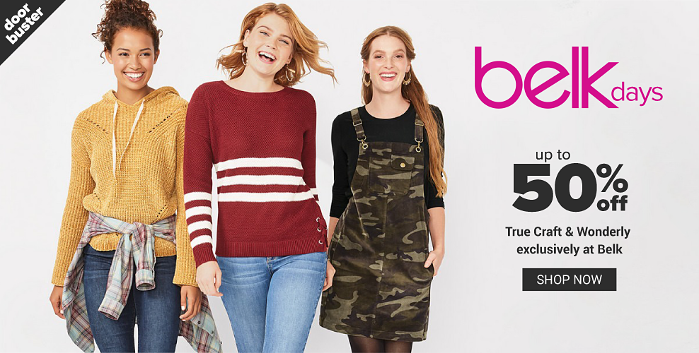 A young woman wearing a gold knit hoodie, a plaid blouse tied around her waist & blue jeans standing next to a young woman wearing a burgundy & white horizontal striped sweater & blue jeans & a young woman wearing a camo overalls skirt over a black long sleeved top & black leggings. Belk Days. Doorbuster. Up to 50% off True Craft & Wonderly. Exclusively at Belk. Shop now.