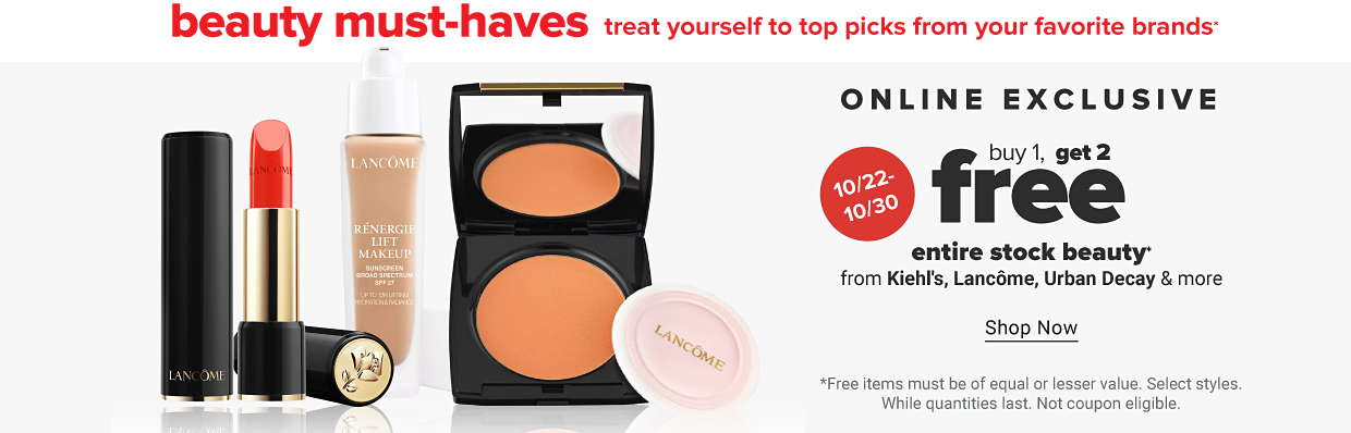 A collection of beauty products from Lancome including lipstick, foundation & more. Online exclusive. Buy one, get two free entire stock beauty from Kiehl's, Lancome, Urban Decay and more. October 22nd through October 30th. Shop now. Free items must be of equal or lesser value. Select styles. While quantities last. Not coupon eligible.