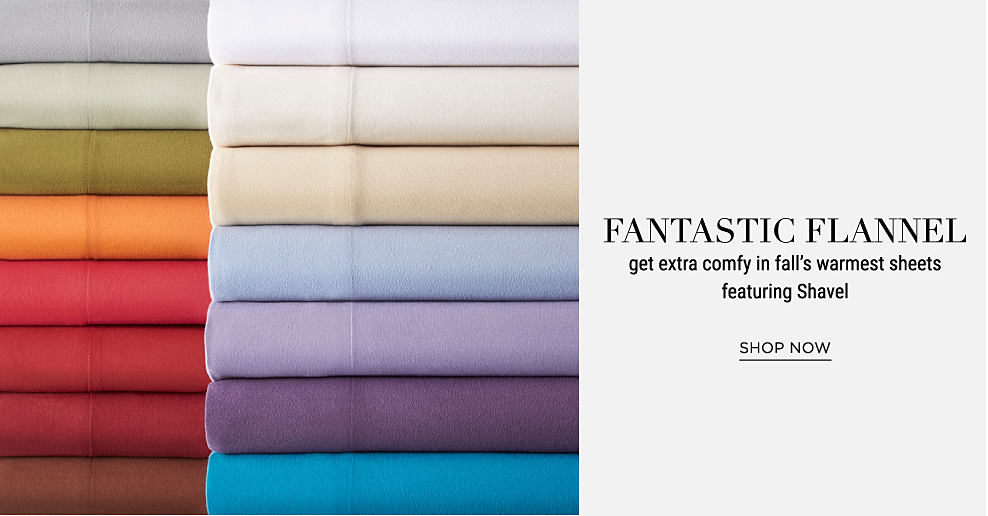 2 stacks of flannel sheets in a variety of colors. Fantastic Flannel. Get extra comfy in fall's warmest sheets. Shop now.
