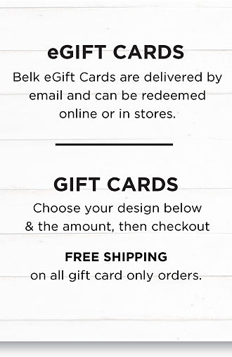 eGift Cards - Belk eGift Cards are delivered by email within 24 hours and can be redeemed online or in stores.  Gift Cards - Choose your design & the amount, then check out.  FREE SHIPPING on all gift card only orders