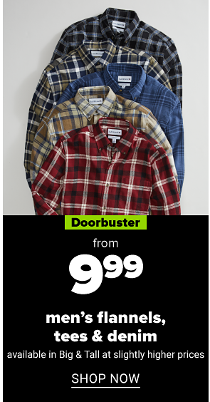 Flannel shirts in a variety of colors. Doorbuster. 9.99 men's flannels, tees and denim. Available in big and tall at slightly higher prices Shop now.