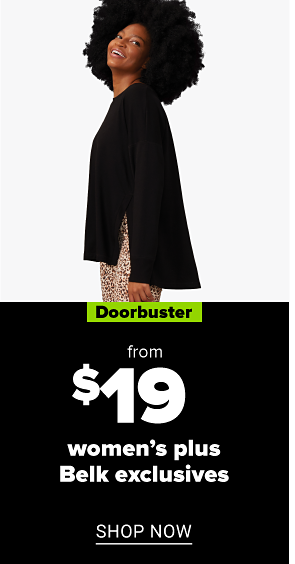 A woman's outfit. Doorbuster. From $19 women's plus Belk exclusives. Shop now.