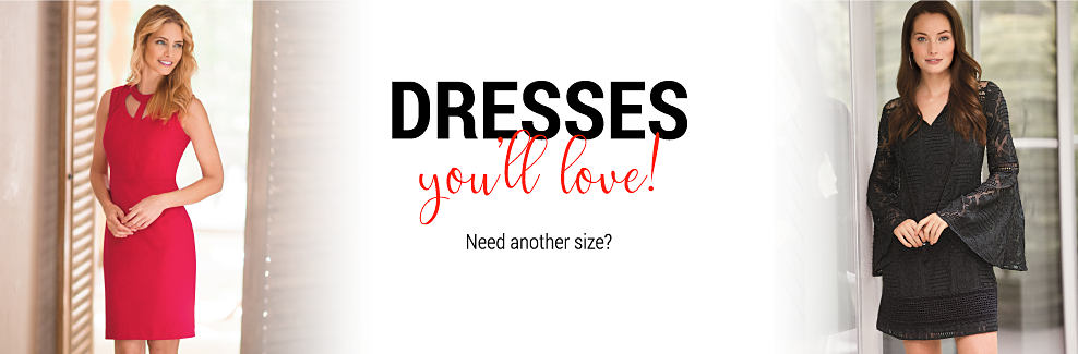 Dresses you'll love! Need another size?