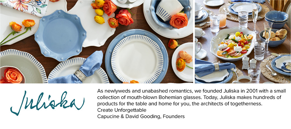 A table set with an assortment of white & light blue dishes. Juliska. As newlyweds & unabashed romantics, we founded Juliska in 2001 with a small collection of mouth blown Bohemian glasses. Today, Juliska makes hundreds of products for the table & home for you, the architects of togetherness. Create Unforgettable. Capucine & David Gooding, Founders.