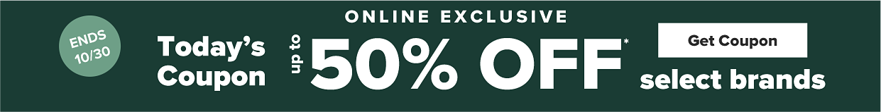 Online exclusive. Today's coupon up to 50% off select brands. Ends October 30th.