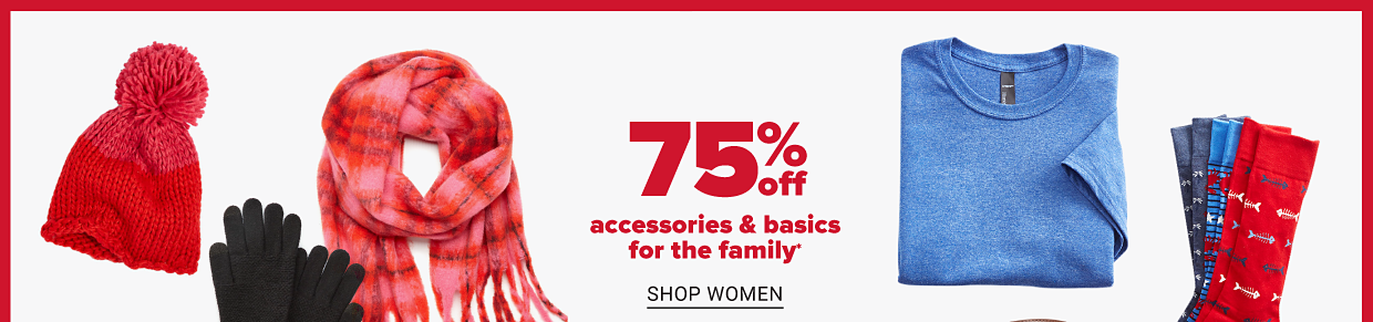 A red toboggan, red scarf and black gloves. A folded blue tee, brown belt and colorful socks. Seventy five percent off accessories and basics for the family. Shop women. Shop men. Shop kids.