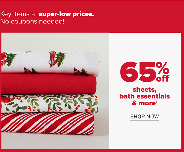 A stack of sheets in Christmas colors and designs. Sixty five percent off sheets, bath essentials and more. Shop now.