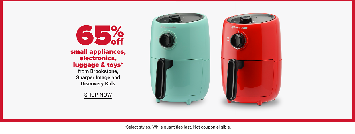 Two air fryers: one teal and one bright red. Sixty fiver percent off small appliances, electronics, luggage and toys from Brookstone, Sharper Image and Discovery Kids. Shop now.