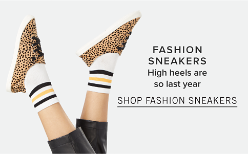Fashion Sneakers. High heels are so last year. Shop Fashion Sneakers.