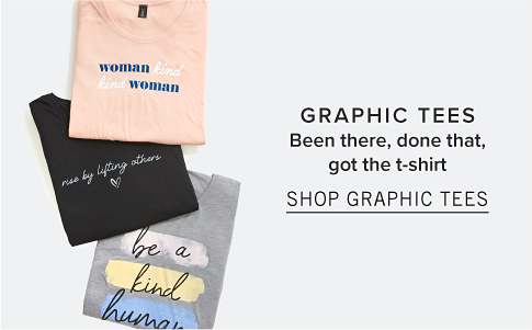 Graphic Tees. Been there, done that, got the t-shirt. Shop Graphic Tees.