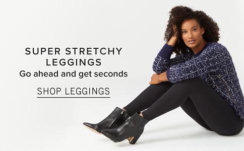 Super Stretchy Leggings. Go ahead and get seconds. Shop Leggings.