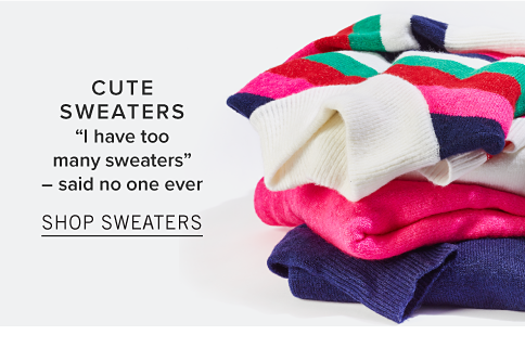 """Cute sweaters. """"I have too many sweaters"""" - said no one ever. Shop Sweaters."""
