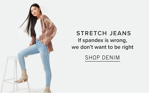 Stretch jeans. If spandex is wrong, we don't want to be right. Shop Denim.