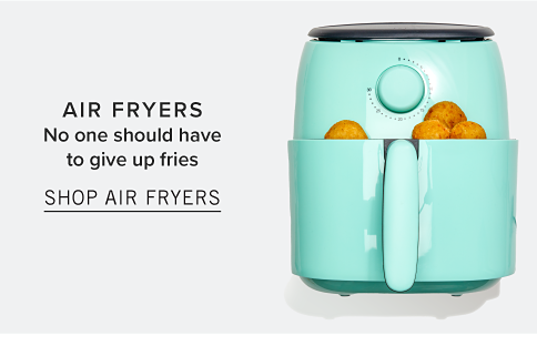 Air Fryers. No one should have to give up fries. Shop Air Fryers.