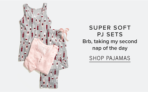 Super Soft PJ Sets. Brb, taking my second nap of the day. Shop Pajamas.