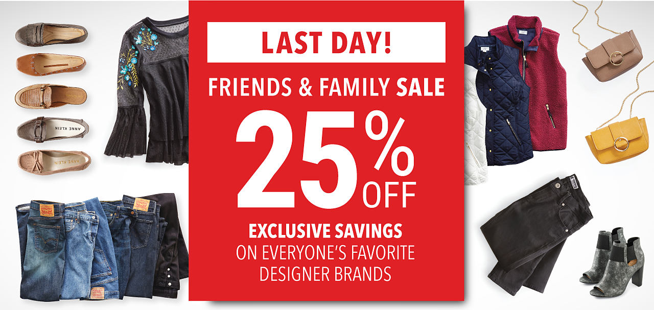 An assortment of women's clothes, makeup, shoes & handbags. Last Day. Friends & Family Sale. 25% off. Exclusive Savings on everyone's favorite designer brands.