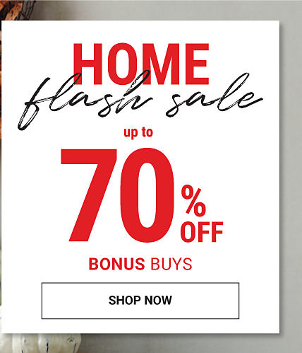 Home Flash Sale. Up to 70% off Bonus Buys. Shop now.