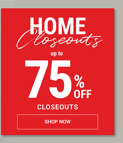 Home Closeouts. Up to 75% off closeouts. Shop now.