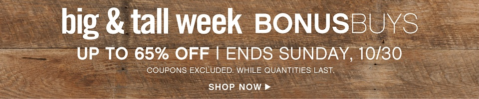 Big & Tall Week BonusBuys - Up to 65% off Ends Sunday, 10/30 *Coupons Excluded. While quantities last. - Shop Now