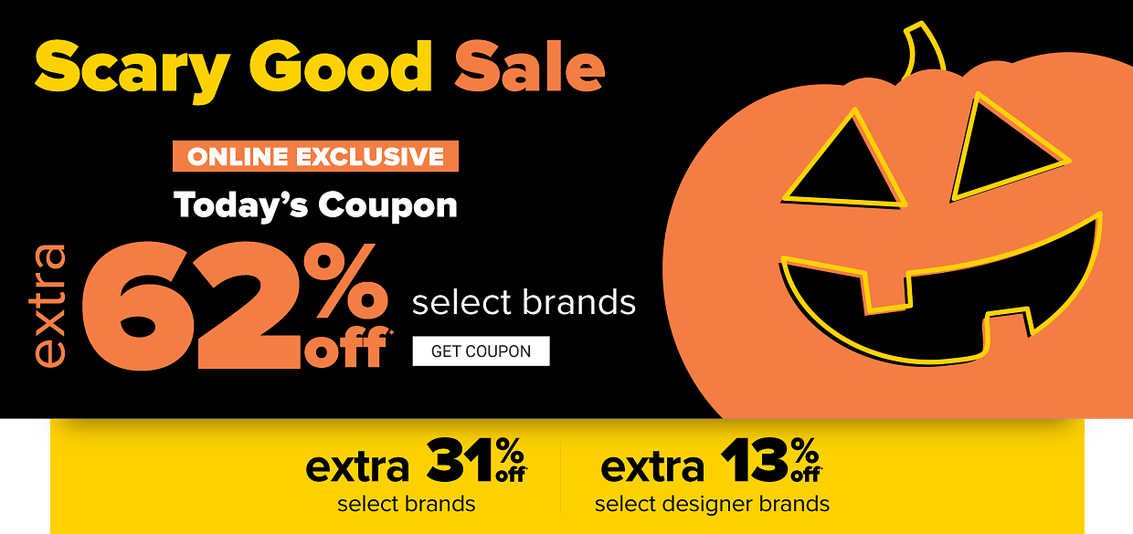 A pumpkin. Scary good sale. Online exclusive. Today's coupon. Extra 62% off selecgt brands. Extra 31% off select brands, extra 13% off select designer brands.