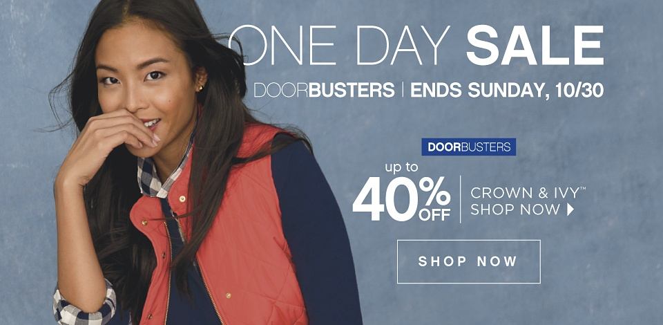 One Day Sale - Doorbusters  - Ends Sunday, 10/30 - Up to 40% off crown & ivy - Shop Now