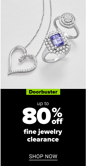 Fine jewelry. Doorbuster. Up to 80% off fine jewelry clearance. Shop now.