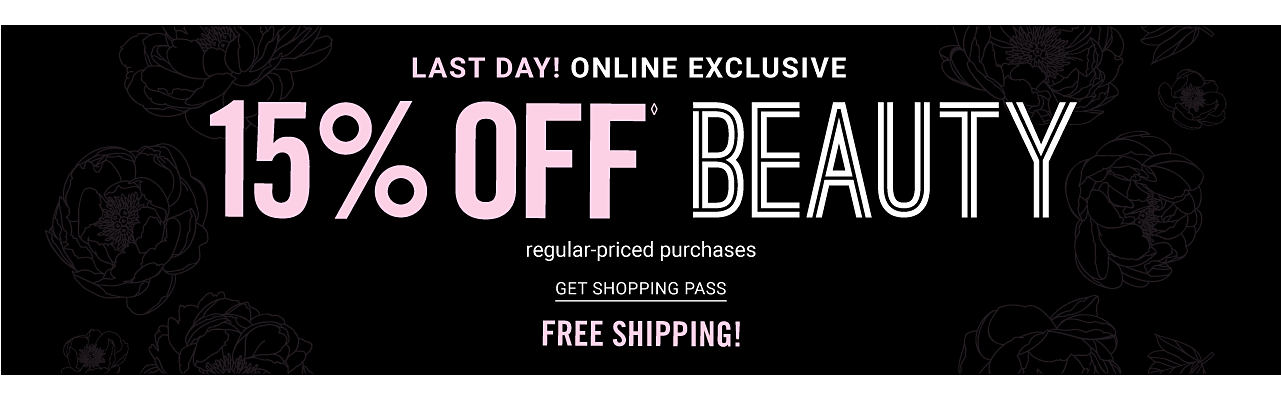 Last Day. Online Exclusive. Free Shipping. 15% off regular-priced purchases. Excludes Chanel. Get shopping pass.