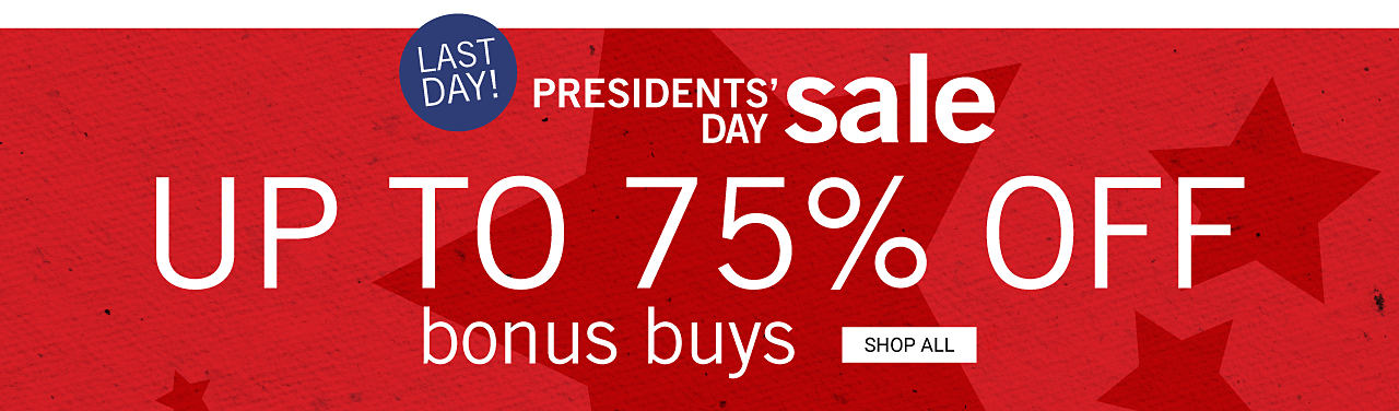 Last Day. Presidents Day Sale Bonus Buys. Up to 75% off. Shop all.
