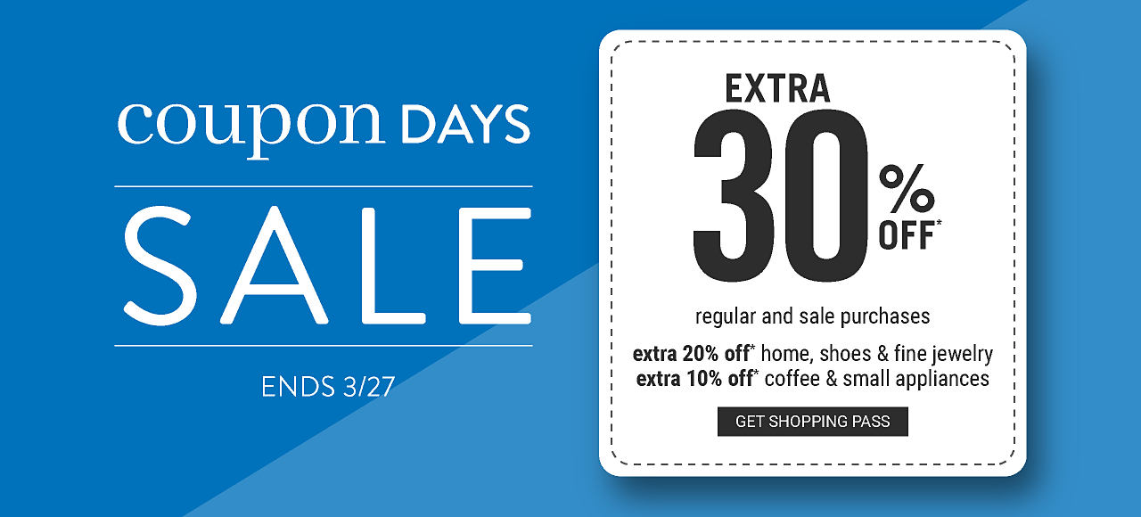 Coupon Days Sale. Thursday through Monday February 21 through 25. Extra 25% off regular & sale select fashion, intimates & accessories purchases. Extra 20% off regular & sale fine jewelry purchases. Extra 15% off regular & sale home purchases. Extra 25% off regular & sale men's, young men's & kids purchases. Coupon Code Coupondays. Get shopping pass.