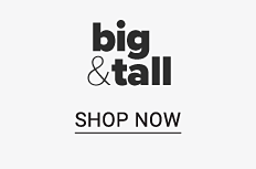 Big and tall. Shop now.