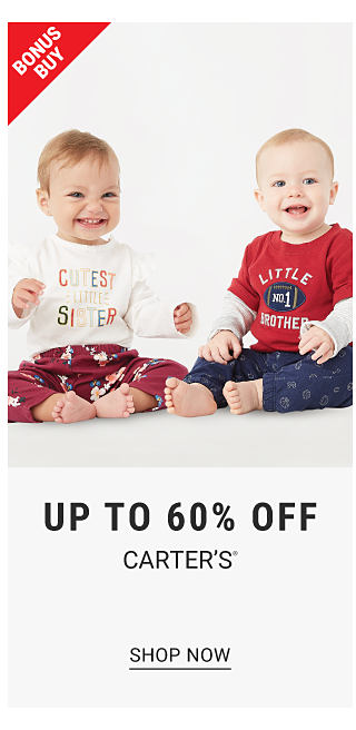 Bonus Buy. Two babies in Carter's outfits. Up to 60% off Carter's. Shop now.