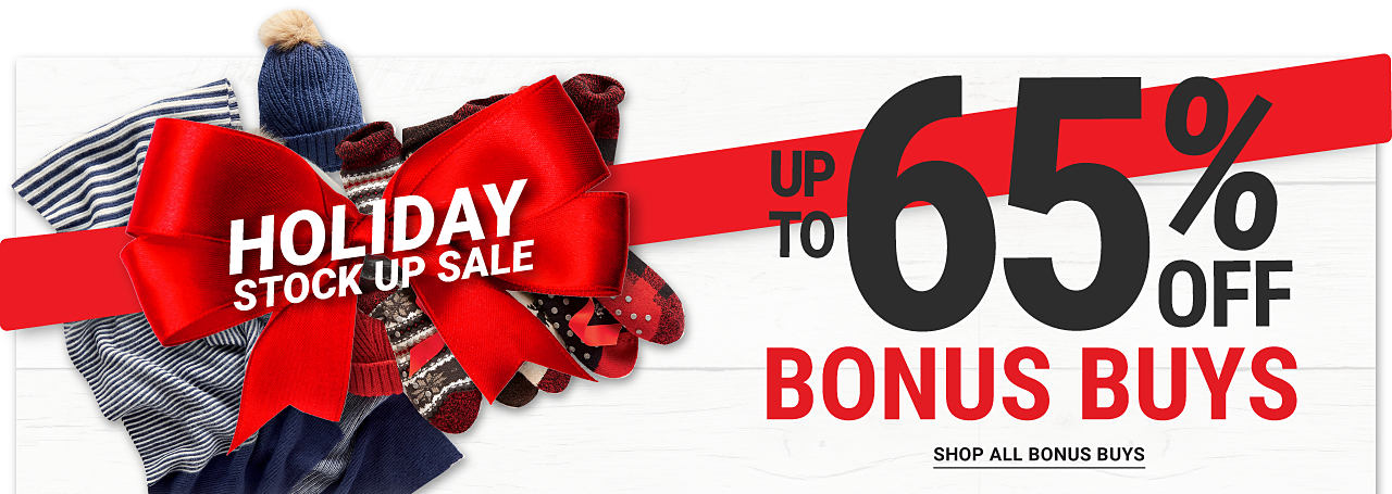 Holiday Stock Up Sale. Up to 65% off Bonus Buys. Shop all Bonus Buys. Winter accessories and socks under a big red bow.