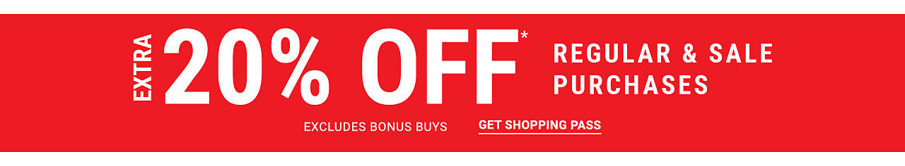 Extra 20% Off regular & sale purchases. Excludes Bonus Buys. Get shopping pass.