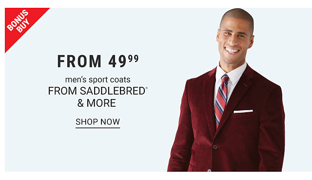Bonus Buy. From 49.99, men's sport coats from Saddlebred & more. Shop now. A man is wearing a shirt and tie and a deep red sport coat.