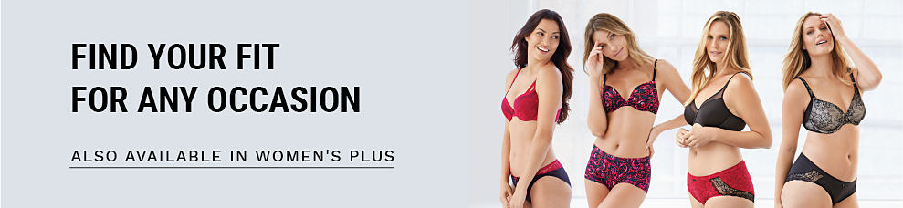 A woman wearing a red lace bra. A woman wearing a red & blue print bra. A woman wearing a black bra. A woman wearing a black lace bra. Find Your Fit for Any Occasion./ Also available in Women's Plus.