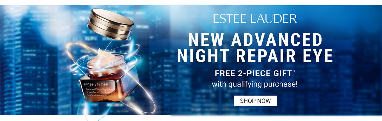 A jar of an Estee Lauder beauty product. Estee Lauder New Advanced Night Repair Eye. Free 2 piece gift with qualifying purchase. While quantities last. One per customer please.