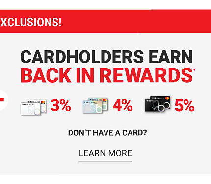 No Brand Exclusions! Cardholders earn 3%, 4% and 5% back in rewards. Don't have a card? Learn More.