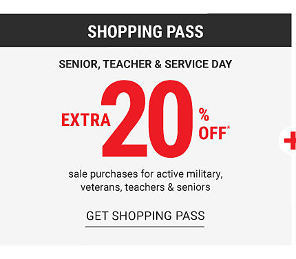 Shopping Pass. Senior, Teacher & Service Day. Extra 20% off sale purchases for active military, veterans, teachers & seniors. Get shopping pass.