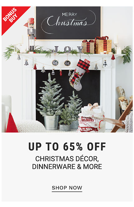 A fireplace decorated with Christmas decor. Bonus Buy. UP to 65% off Christmas decor, dinnerware and more. Shop now.