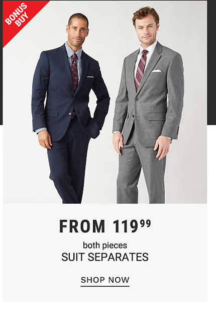 2 men wearing suits and ties. Bonus Buy. From 119.99 both pieces suit separates. Shop now.