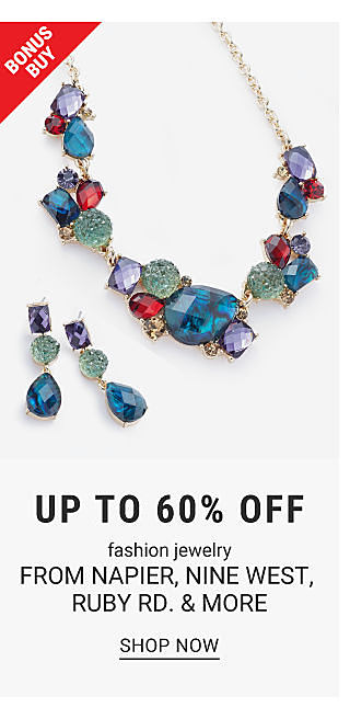 A necklace and a pair of earrings. Bonus buy. Up to 50% off jewelry from Napier, Nine West, Ruby Rd. and more. Shop now.