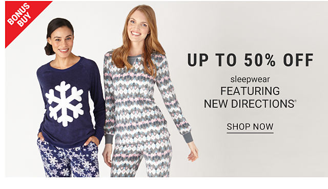 Two women wearing pajama tops and bottoms. Bonus buy. Up to 50% off sleepwear featuring New Directions. Shop now.