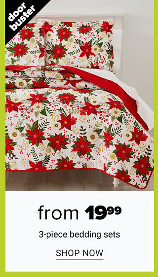 A bed made with a white, red & green poinsettia patterned print comforter & matching pillows. Doorbuster. From $19.99 3 piece bedding sets. Shop now.