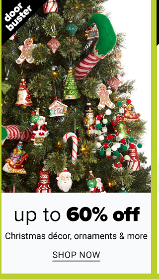 A fully decorated Christmas tree. Doorbuster. Up to 60% off Christmas decor, ornaments & more. Shop now.