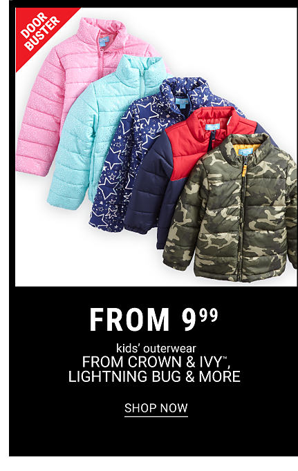 An assortment of kids coats in a variety of colors & prints. DoorBuster. From 9.99 kids outerwear from Crown & Ivy, Lightning Bug & more. Shop now.